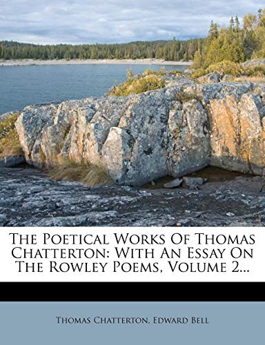 9781278001340: The Poetical Works Of Thomas Chatterton: With An Essay On The Rowley Poems, Volume 2...
