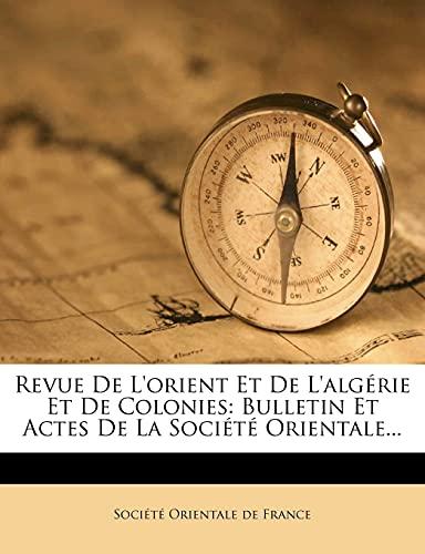 9781278002132: Revue De L'orient Et De L'algérie Et De Colonies: Bulletin Et Actes De La Société Orientale... (French Edition)