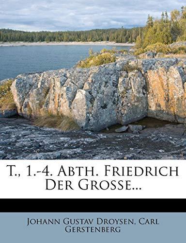 9781278015736: T., 1.-4. Abth. Friedrich Der Grosse... (German Edition)