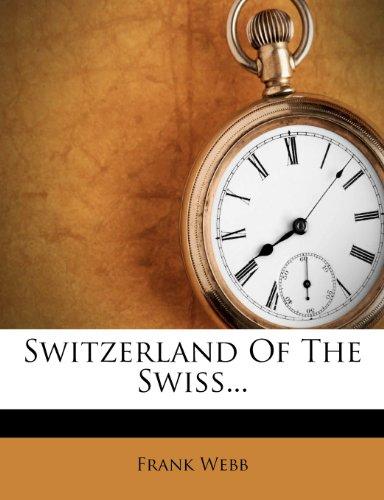 Switzerland Of The Swiss... (9781278024103) by Frank Webb