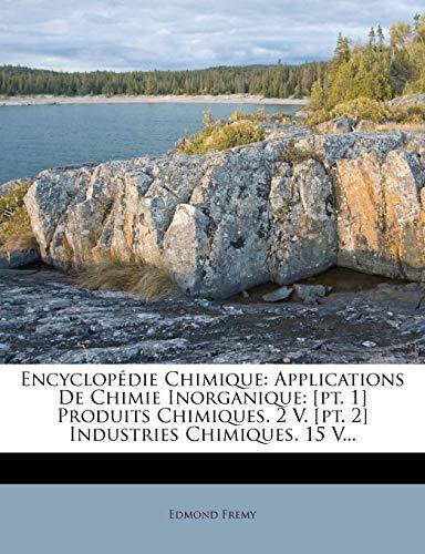 9781278035277: Encyclopédie Chimique: Applications De Chimie Inorganique: [pt. 1] Produits Chimiques. 2 V. [pt. 2] Industries Chimiques. 15 V... (French Edition)