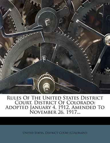 9781278123134: Rules Of The United States District Court, District Of Colorado: Adopted January 4, 1912, Amended To November 26, 1917...