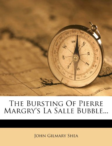 9781278134482: The Bursting Of Pierre Margry's La Salle Bubble.