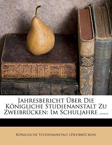 9781278149042: Jahresbericht Über Die Königliche Studienanstalt Zu Zweibrücken: Im Schuljahre ...... (German Edition)
