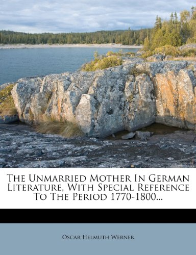 9781278159188: The Unmarried Mother In German Literature, With Special Reference To The Period 1770-1800...