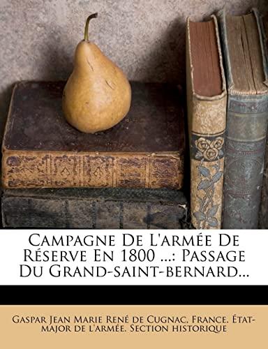 9781278209203: Campagne De L'armée De Réserve En 1800 ...: Passage Du Grand-saint-bernard... (French Edition)