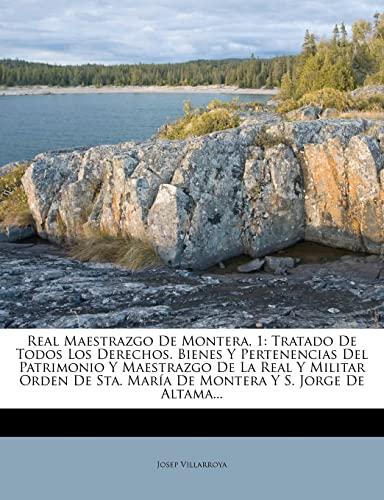 9781278251431: Real Maestrazgo De Montera, 1: Tratado De Todos Los Derechos. Bienes Y Pertenencias Del Patrimonio Y Maestrazgo De La Real Y Militar Orden De Sta. María De Montera Y S. Jorge De Altama...