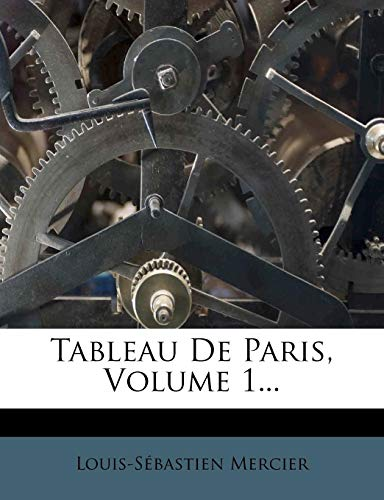 Tableau De Paris, Volume 1... (French Edition) (9781278253220) by Louis-Sébastien Mercier