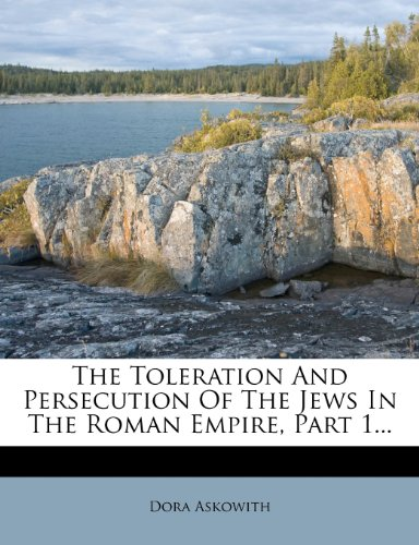 The Toleration And Persecution Of The Jews In The Roman Empire, Part 1...: Askowith, Dora