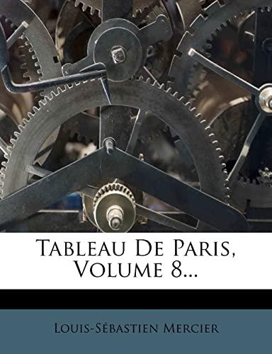 Tableau De Paris, Volume 8... (French Edition) (9781278383514) by Louis-Sébastien Mercier