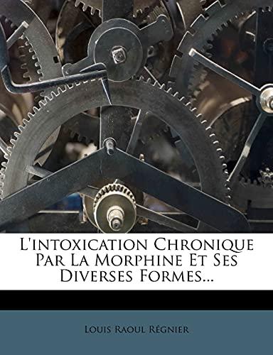 9781278390512: L'intoxication Chronique Par La Morphine Et Ses Diverses Formes... (French Edition)