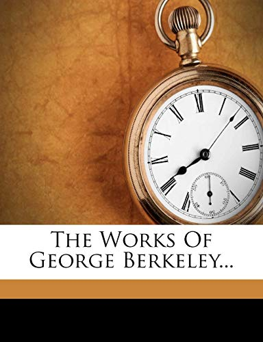 9781278410142: The Works Of George Berkeley...