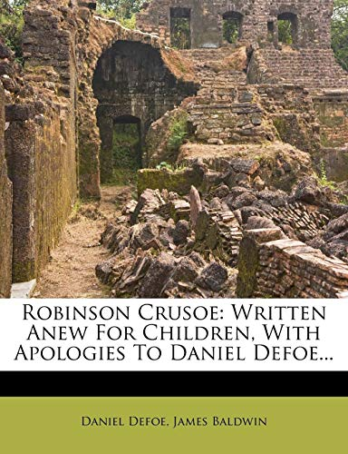 9781278413303: Robinson Crusoe: Written Anew For Children, With Apologies To Daniel Defoe...