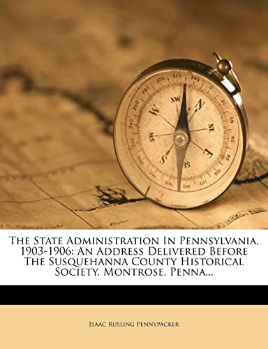 State Administration In Pennsylvania, 1903-1906, The: An