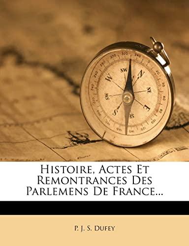 9781278444499: Histoire, Actes Et Remontrances Des Parlemens De France... (French Edition)