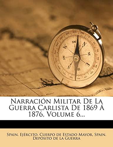 9781278539263: Narración Militar De La Guerra Carlista De 1869 Á 1876, Volume 6...