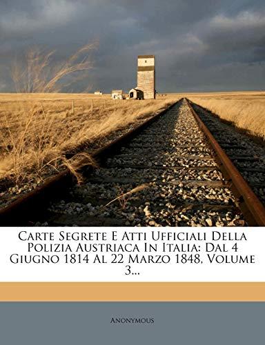 9781278624983: Carte Segrete E Atti Ufficiali Della Polizia Austriaca in Italia Dal 4 Giugno 1814 Al 22 Marzo 1848, Volume 3
