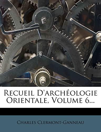 9781278640730: Recueil D'Archeologie Orientale, Volume 6...