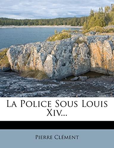 9781278695709: La Police Sous Louis XIV... (French Edition)