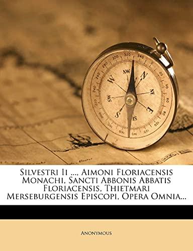 9781278698182: Silvestri Ii ..., Aimoni Floriacensis Monachi, Sancti Abbonis Abbatis Floriacensis, Thietmari Merseburgensis Episcopi, Opera Omnia... (Latin Edition)