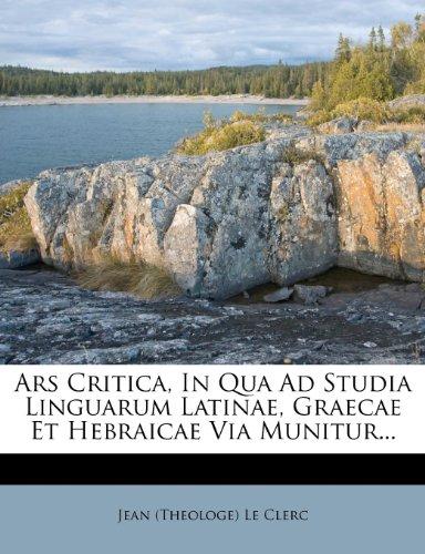 9781278785042: Ars Critica, In Qua Ad Studia Linguarum Latinae, Graecae Et Hebraicae Via Munitur... (Latin Edition)