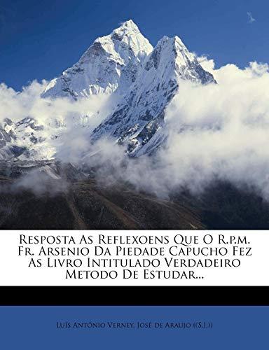 9781278823140: Resposta as Reflexoens Que O R.P.M. Fr. Arsenio Da Piedade Capucho Fez as Livro Intitulado Verdadeiro Metodo de Estudar...