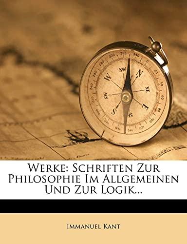 Werke: Schriften Zur Philosophie Im Allgemeinen Und Zur Logik... (German Edition) (9781278867182) by Kant, Immanuel
