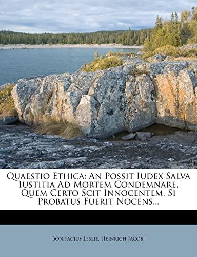 9781278872711: Quaestio Ethica: An Possit Iudex Salva Iustitia Ad Mortem Condemnare, Quem Certo Scit Innocentem, Si Probatus Fuerit Nocens...