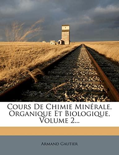 9781278884325: Cours De Chimie Minérale, Organique Et Biologique, Volume 2... (French Edition)