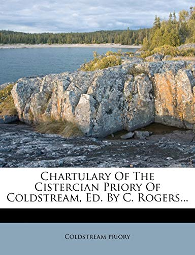 9781278941301: Chartulary Of The Cistercian Priory Of Coldstream, Ed. By C. Rogers.