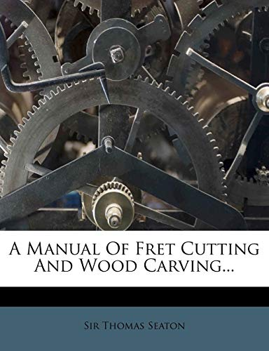 9781278943640: A Manual of Fret Cutting and Wood Carving...