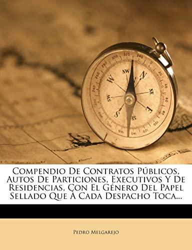 9781278978079: Compendio De Contratos Públicos, Autos De Particiones, Executivos Y De Residencias, Con El Género Del Papel Sellado Que À Cada Despacho Toca...