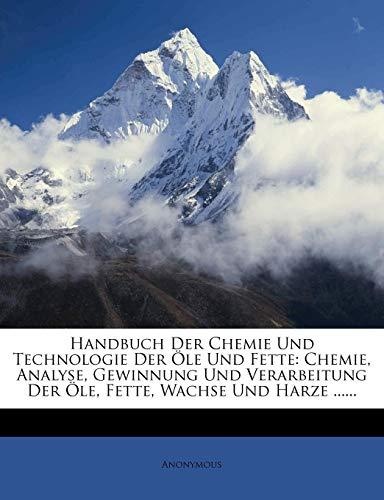9781278982472: Handbuch Der Chemie Und Technologie Der OLE Und Fette: Chemie, Analyse, Gewinnung Und Verarbeitung Der OLE, Fette, Wachse Und Harze ...... (German Edition)