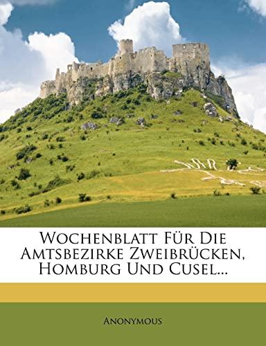 9781278985183: Wochenblatt Für Die Amtsbezirke Zweibrücken, Homburg Und Cusel...