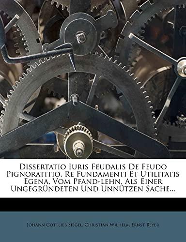 9781279044186: Dissertatio Iuris Feudalis De Feudo Pignoratitio, Re Fundamenti Et Utilitatis Egena, Vom Pfand-lehn, Als Einer Ungegründeten Und Unnützen Sache.