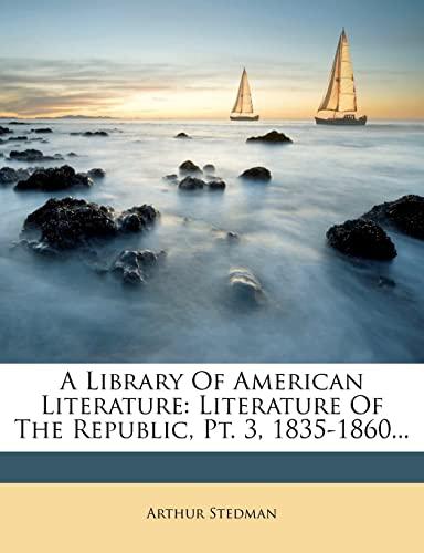 9781279056073: A Library Of American Literature: Literature Of The Republic, Pt. 3, 1835-1860...