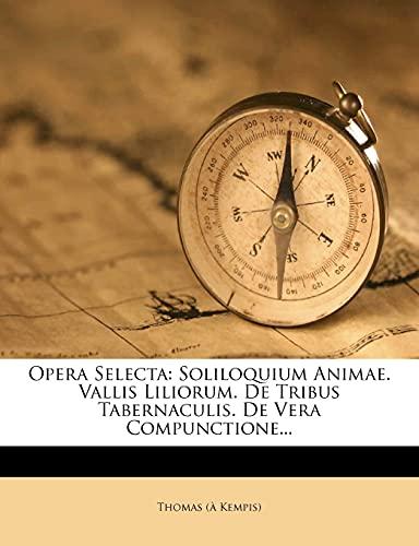 9781279126561: Opera Selecta: Soliloquium Animae. Vallis Liliorum. de Tribus Tabernaculis. de Vera Compunctione...
