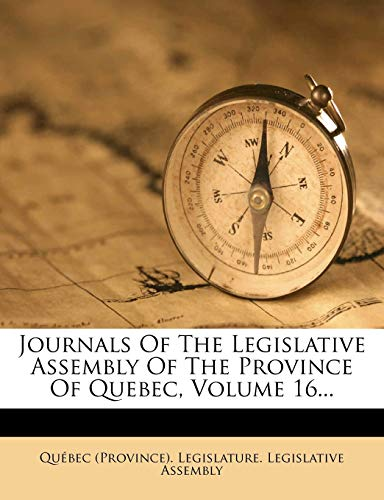 9781279184332: Journals Of The Legislative Assembly Of The Province Of Quebec, Volume 16...
