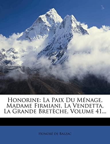9781279220818: Honorine: La Paix Du Menage, Madame Firmiani, La Vendetta, La Grande Breteche, Volume 41...