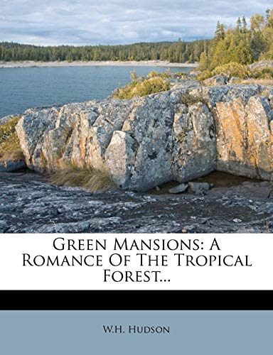 Green Mansions: A Romance Of The Tropical Forest... (127927199X) by W.H. Hudson