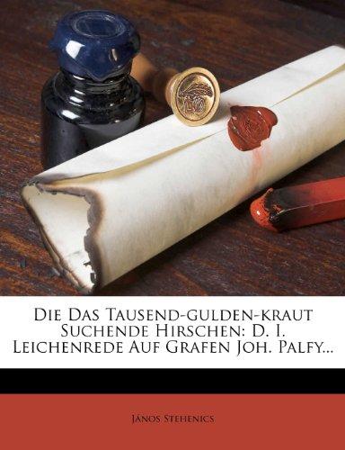 9781279317112: Die Das Tausend-gulden-kraut Suchende Hirschen: D. I. Leichenrede Auf Grafen Joh. Palfy...