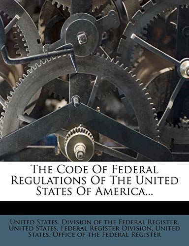 9781279349595: The Code Of Federal Regulations Of The United States Of America...