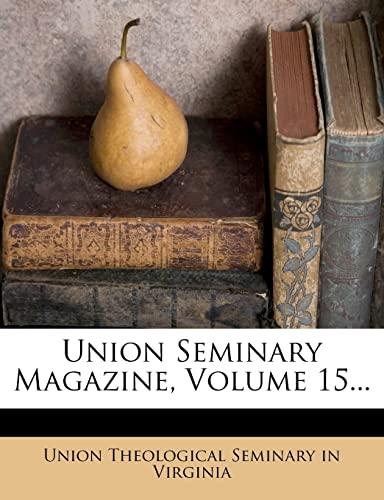 9781279364567: Union Seminary Magazine, Volume 15...
