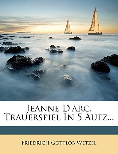 Jeanne D`arc. Trauerspiel In 5 Aufz. (German