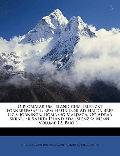 9781279392713: Diplomatarium Islandicum: Islenzkt Fornbrèfasafn : Sem Hefir Inni Að Halda Brèf Og Gjörnínga, Dóma Og Máldaga, Og Aðrar Skrár, Er Snerta Ísland Eða ... Volume 12, Part 1... (Icelandic Edition)