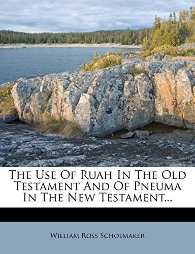 9781279445877: The Use Of Ruah In The Old Testament And Of Pneuma In The New Testament...