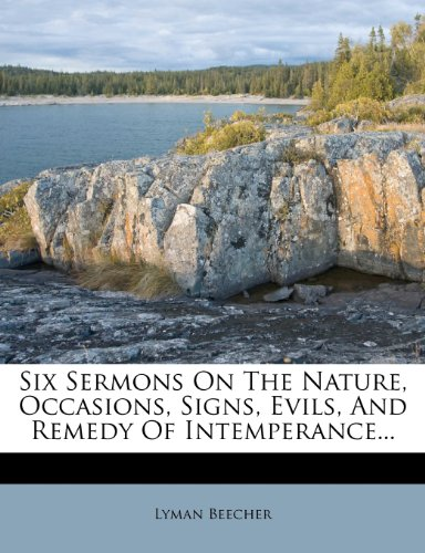 9781279482919: Six Sermons On The Nature, Occasions, Signs, Evils, And Remedy Of Intemperance...