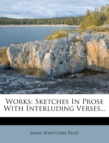 Works: Sketches In Prose With Interluding Verses... (1279487267) by Riley, James Whitcomb