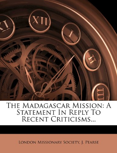 The Madagascar Mission: A Statement In Reply To Recent Criticisms... (1279508566) by Society, London Missionary; Pearse, J.