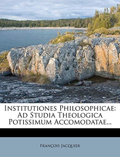 9781279512142: Institutiones Philosophicae: Ad Studia Theologica Potissimum Accomodatae...